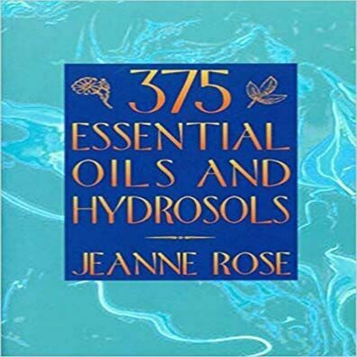 375 Essential Oil And Hydrosols by Jeanne Rose