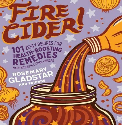 Fire Cider! by Rosemary Gladstar