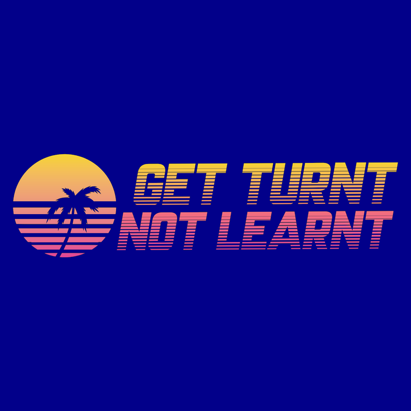 T-Shirt - Get Turnt, Not Learnt