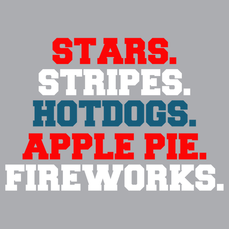 T-Shirt - Stars. Stripes. Hot Dogs. Apple Pie. Fireworks.