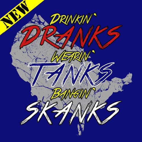 $10 Tank Top - Dranks, Tanks, and Skanks 00853