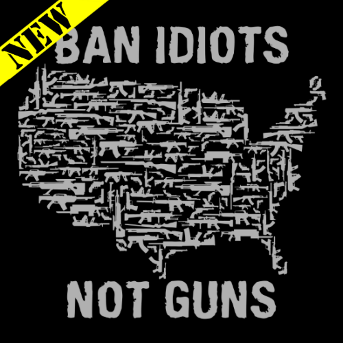 T-Shirt - Ban Idiots, Not Guns (Black) PB-SV-189485CR