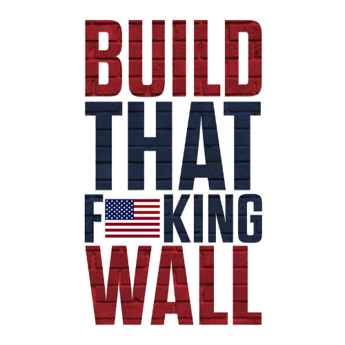 T-Shirt - Build That F*cking Wall 01195