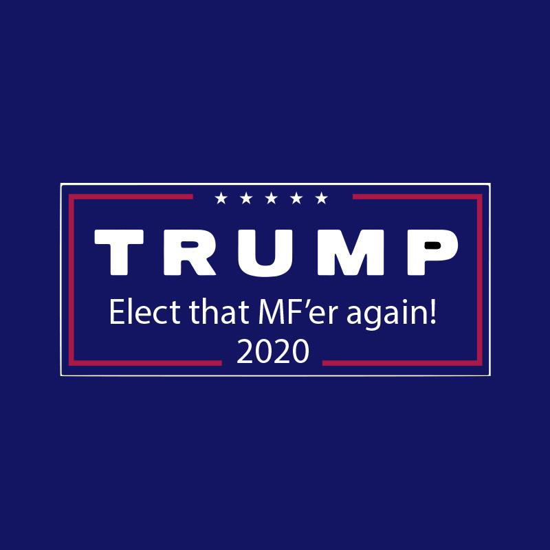 T-Shirt - Elect That MF'er Again