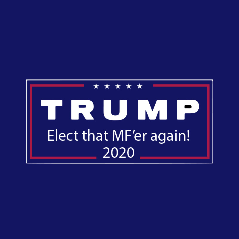 T-Shirt - Elect That MF'er Again