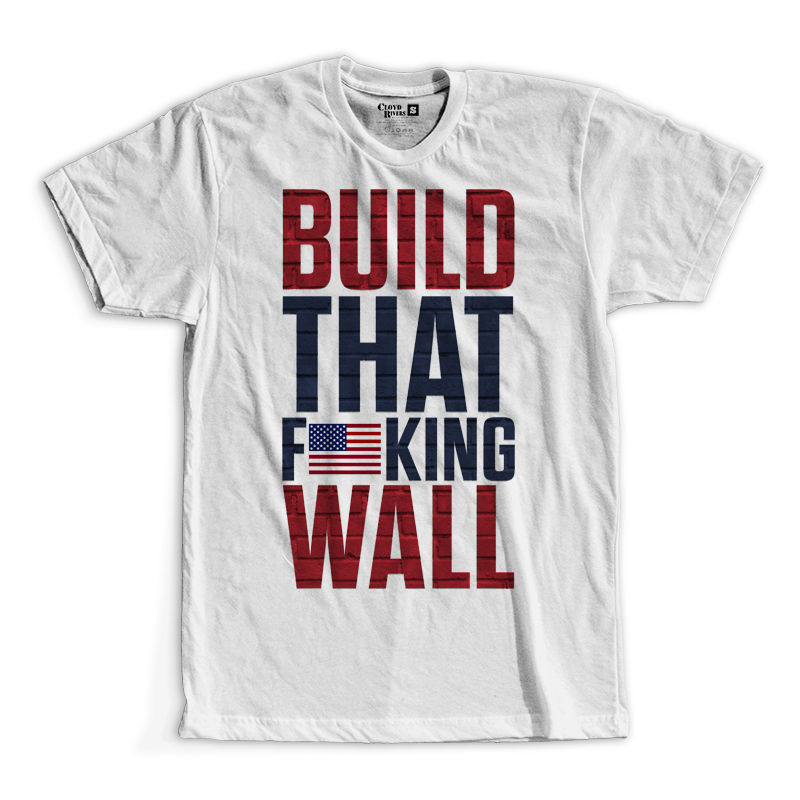 T-Shirt - Build That F*cking Wall