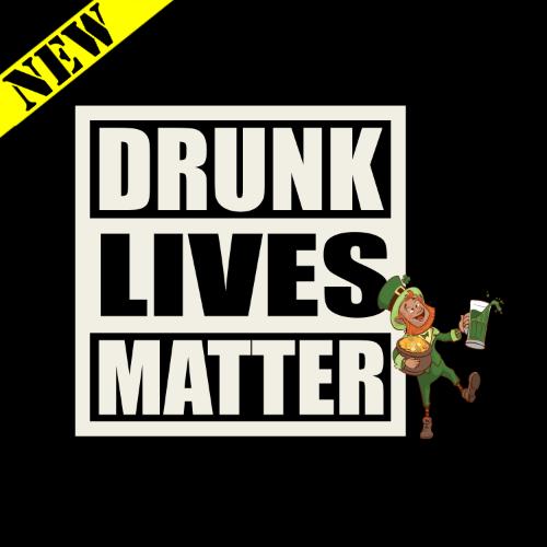 T-Shirt - Drunk Lives Matter PB-SV-457410CR