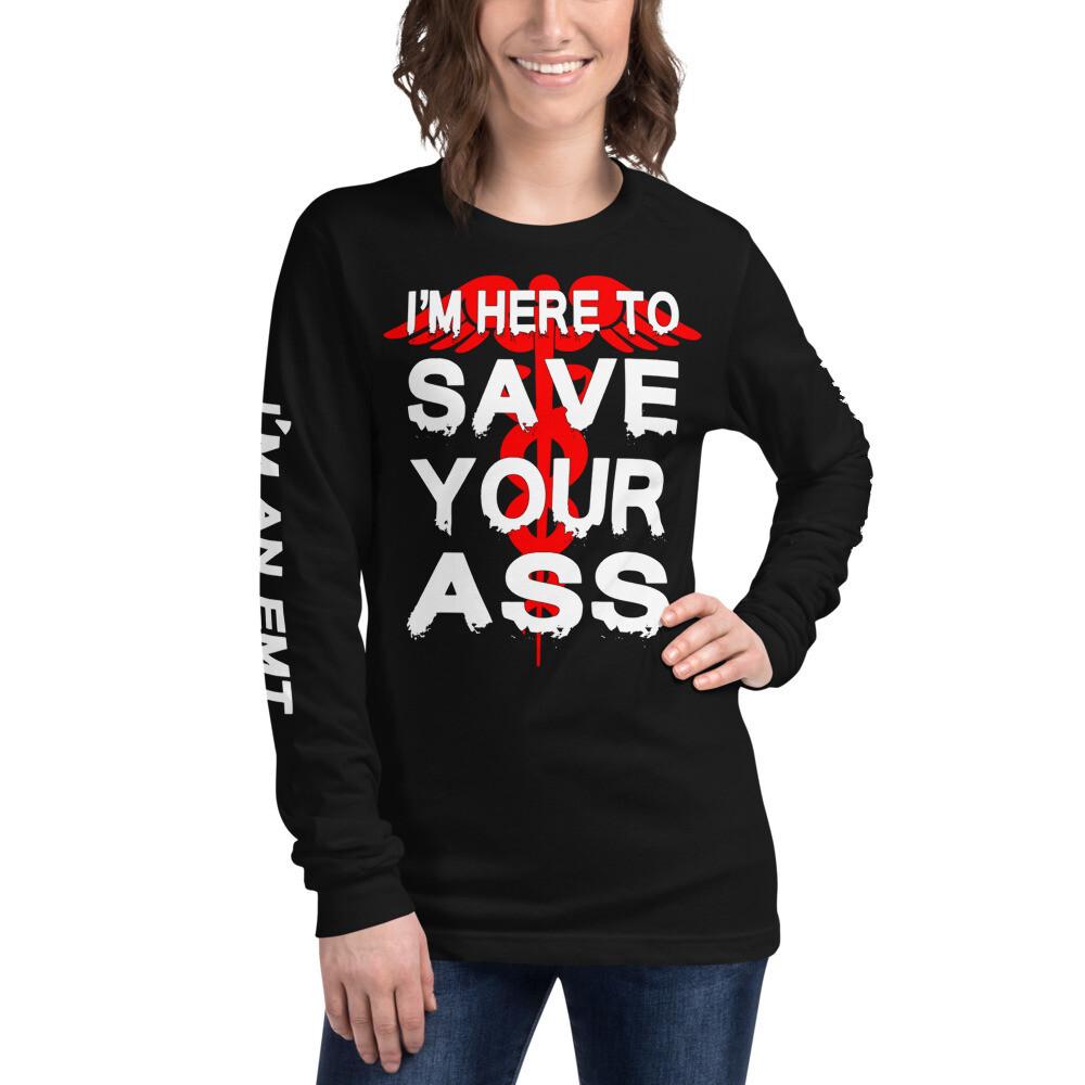 I'm a EMT Save your Ass Unisex Long Sleeve Tee