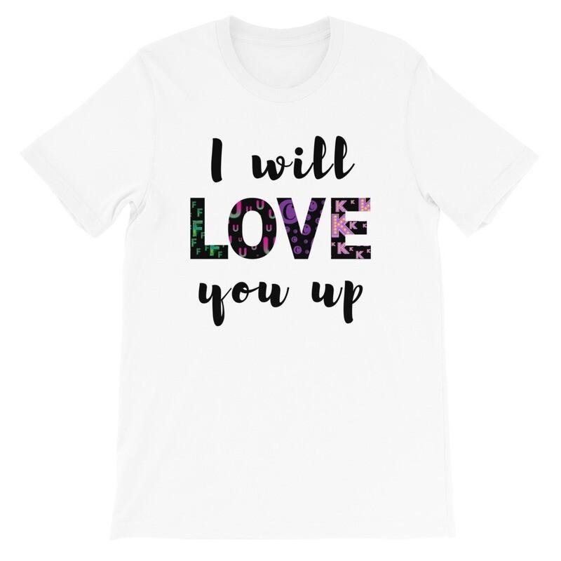I Will Love (F*ck) You Up Short-Sleeve Unisex T-Shirt