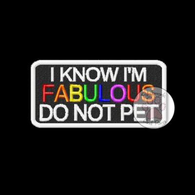 I Know I'm Fabulous Do Not Pet