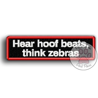 Hear Hoofbeats, Think Zebras