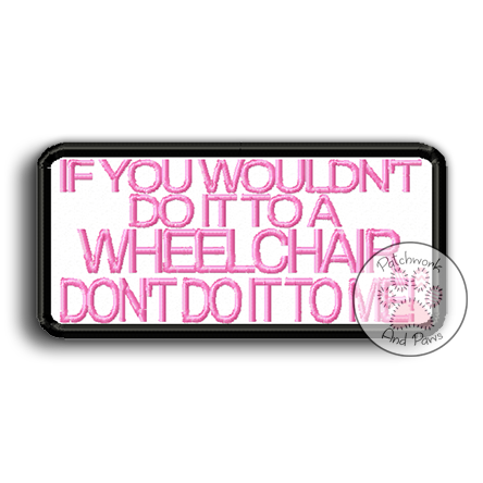 If You Wouldn't Do It To A Wheelchair