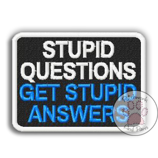 Stupid Questions Get Stupid Answers