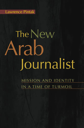 "The New Arab Journalist  Mission and Identity in a Time of Turmoil ""Hard Cover""  english edition"