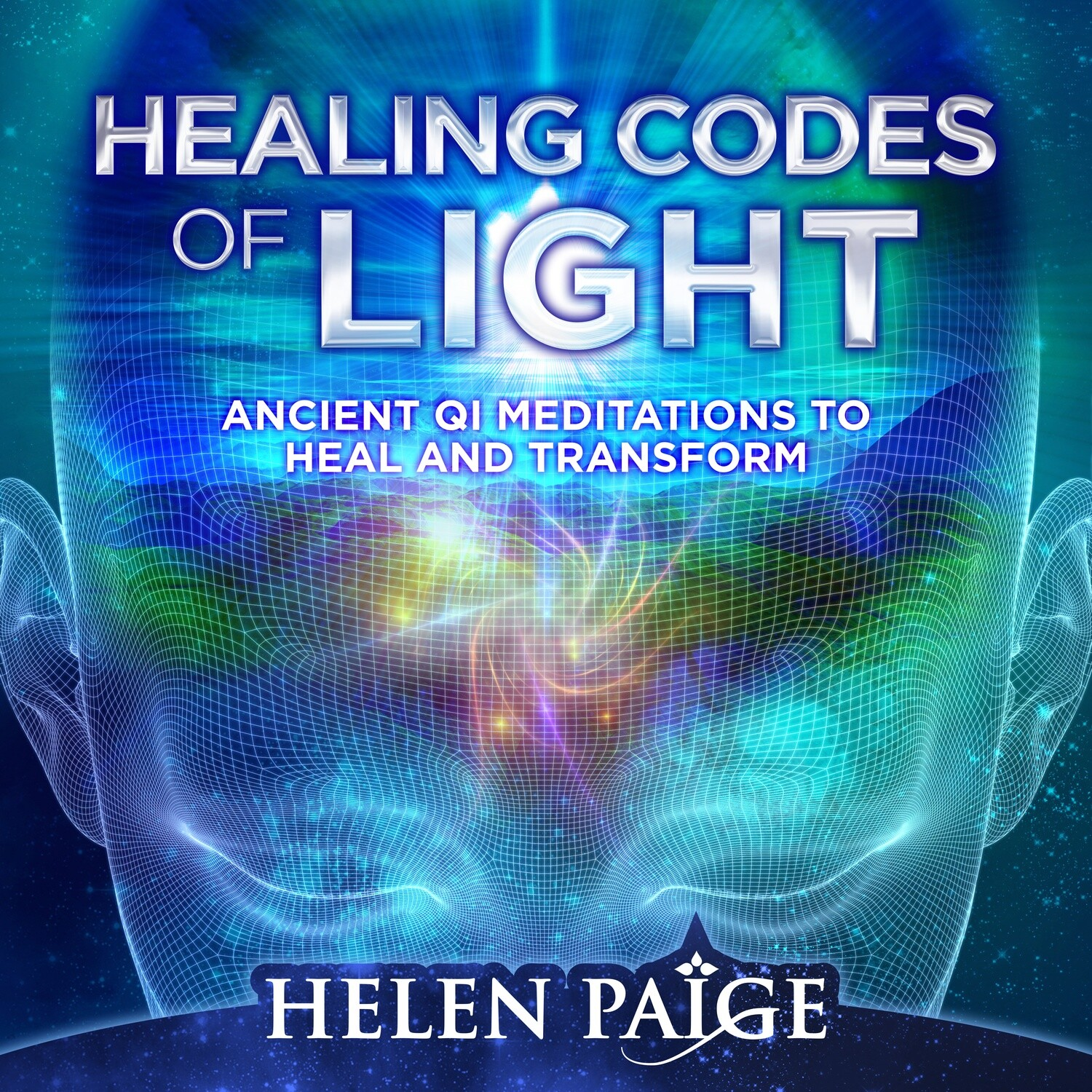 HEALING CODES OF LIGHT - Ancient Qi Meditations to Heal and Transform