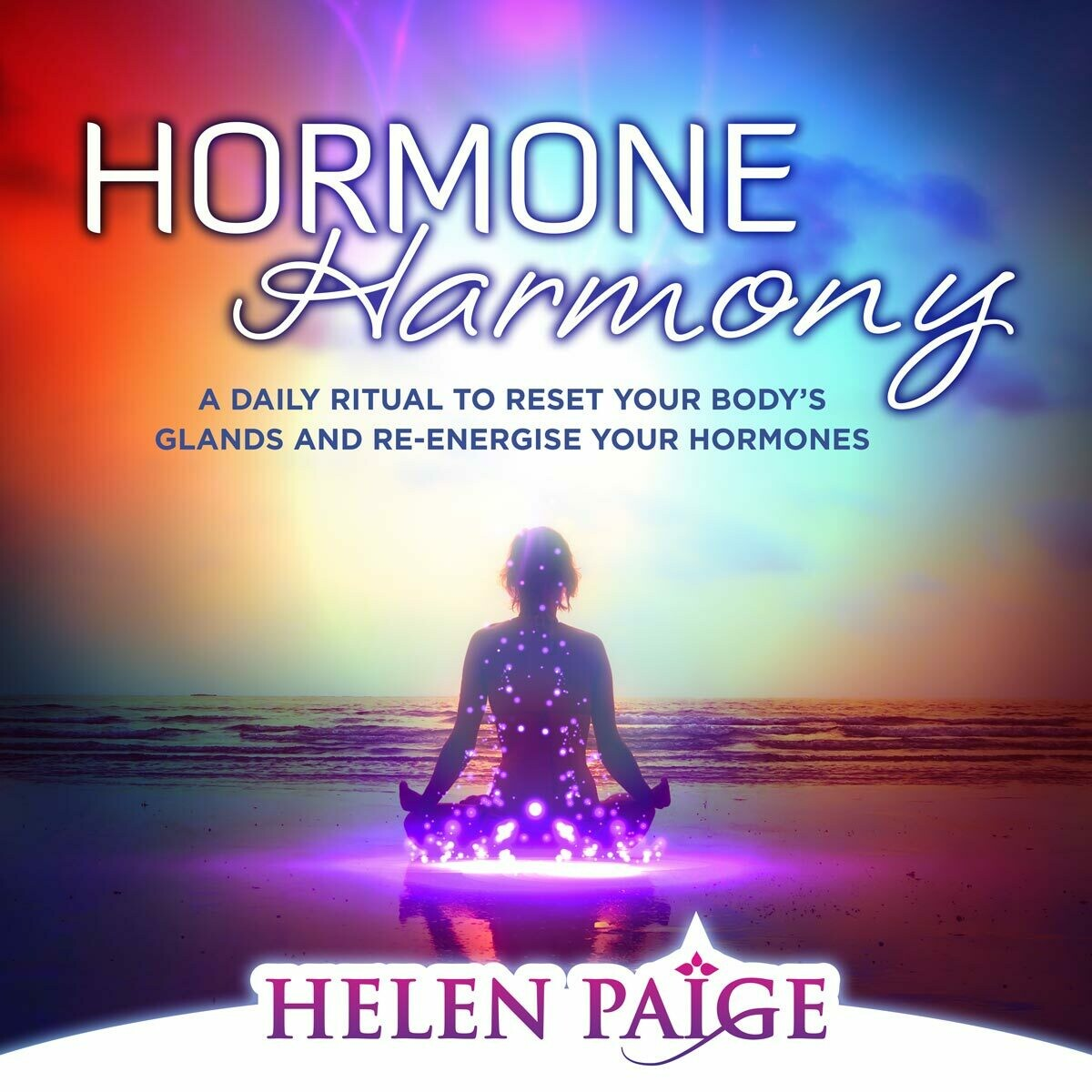 HORMONE HARMONY: A daily ritual to reset your body's glands and re-energize your hormones