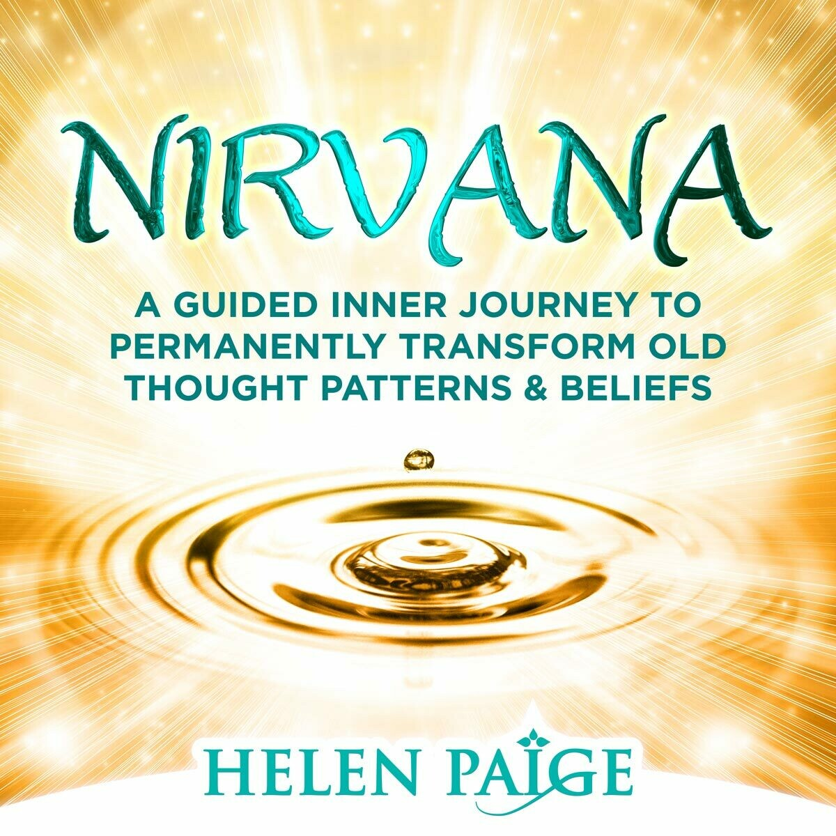 NIRVANA: A guided inner journey to permanently transform old thought patterns and beliefs