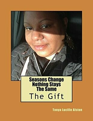 Seasons Change Nothing Stays The Same (Dreams and Visions) (Volume 1) by Ms. Tonya Lucille Alston (2014-07-07)