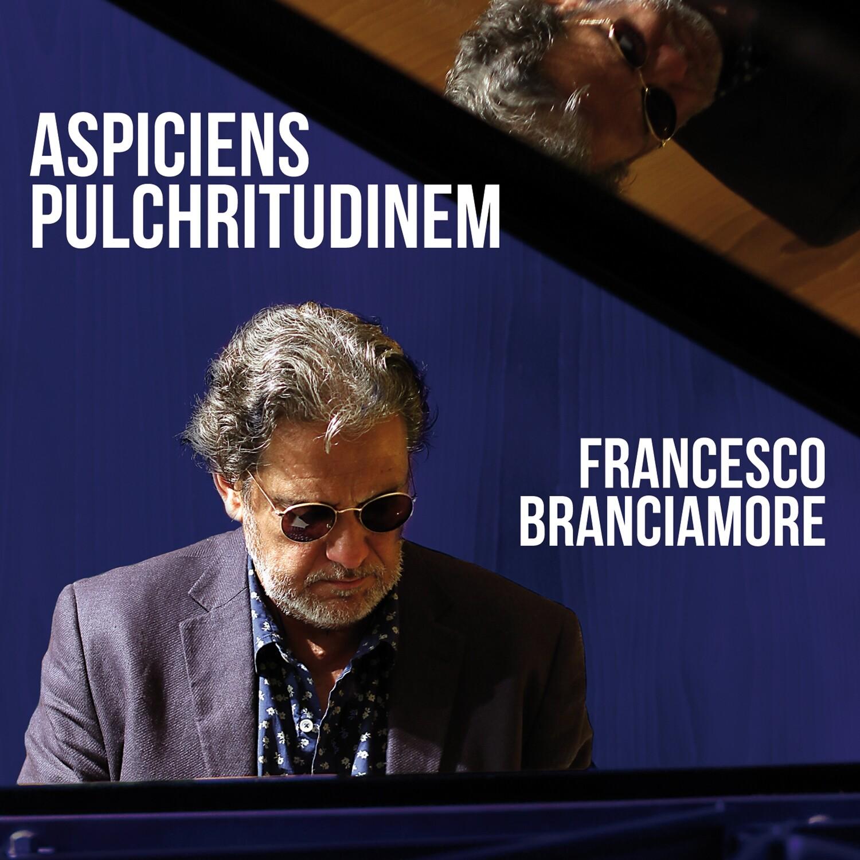 FRANCESCO BRANCIAMORE «Aspiciens Pulchritudinem»