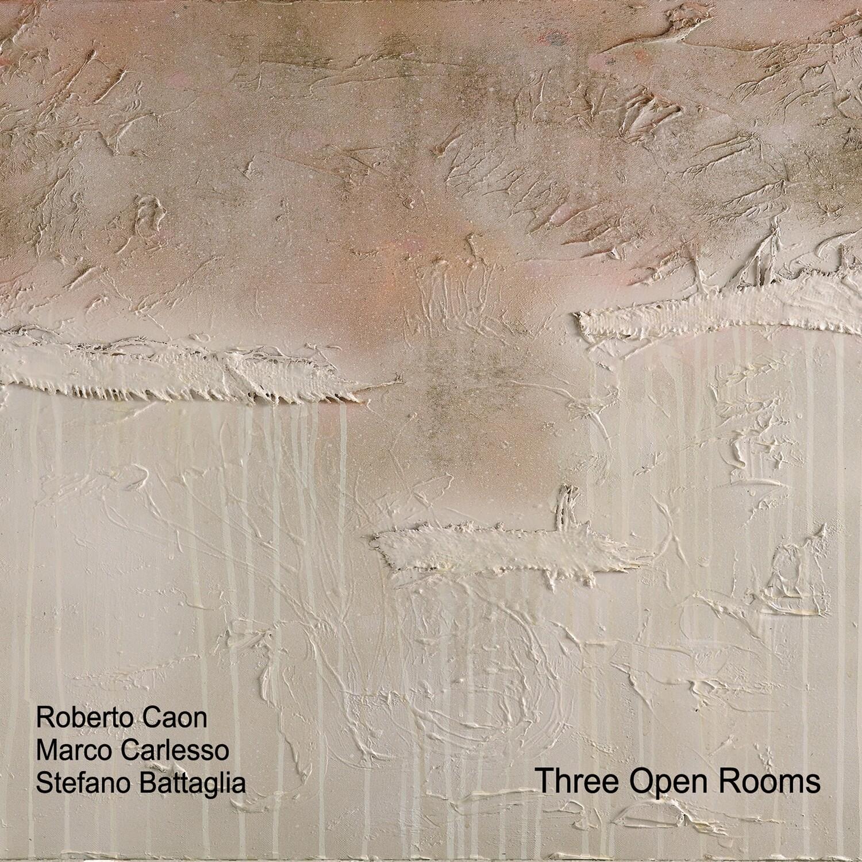 ROBERTO CAON – MARCO CARLESSO – STEFANO BATTAGLIA «Three open rooms»