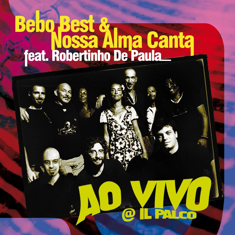 BEBO BEST & NOSSA ALMA CANTA «Ao vivo @ Il Palco»
