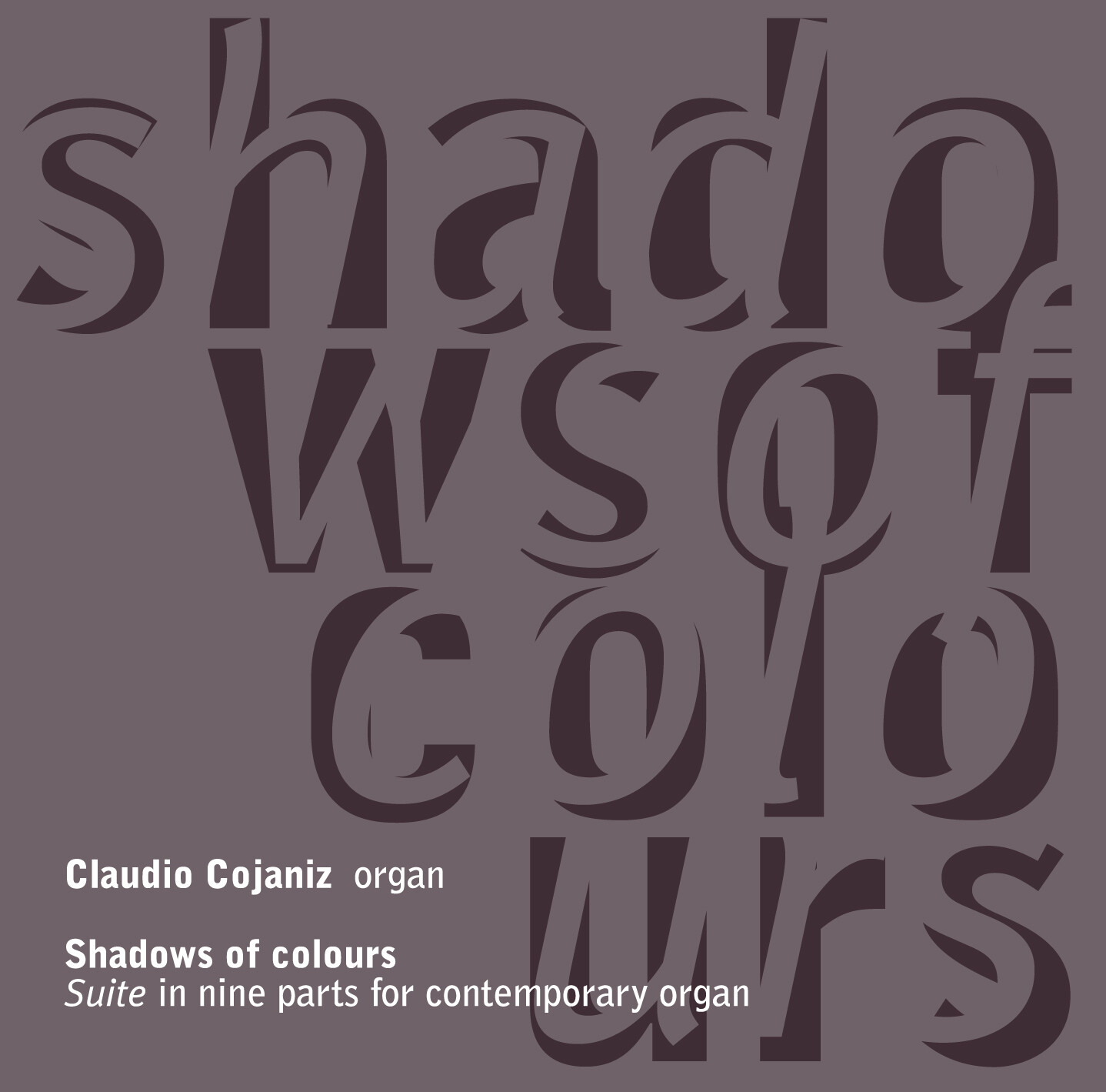 CLAUDIO COJANIZ  «Shadows of colours - Suite In Nine Parts for Contemporary Organ»