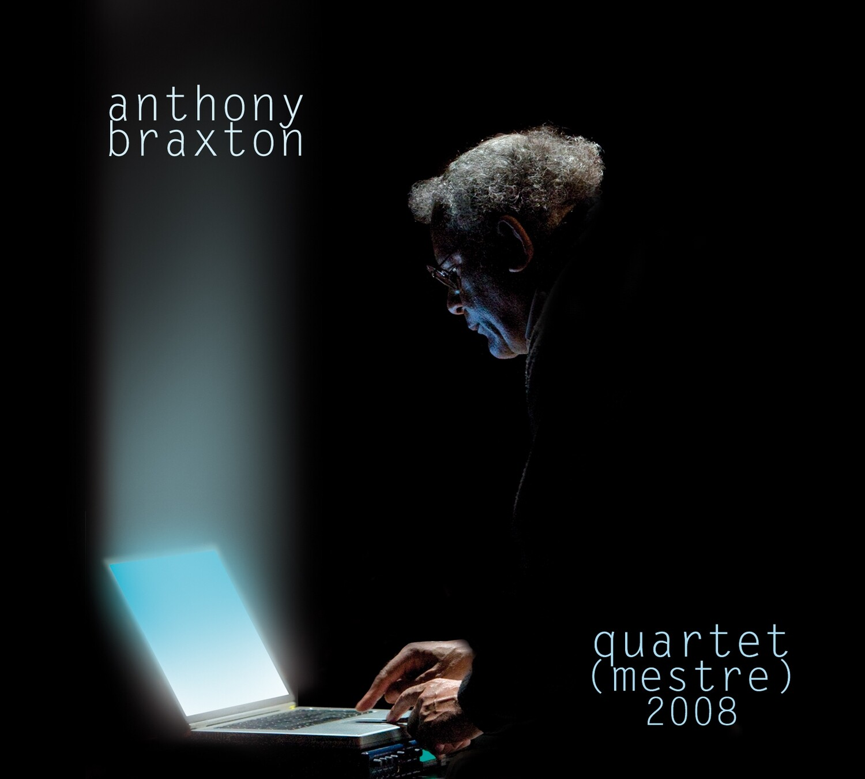 ANTHONY BRAXTON «Quartet (Mestre) 2008»