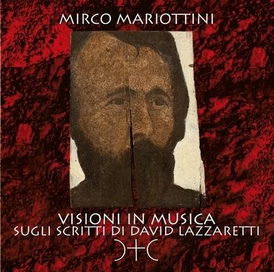 MIRCO MARIOTTINI   «Visioni in musica sugli scritti di D.Lazzaretti»