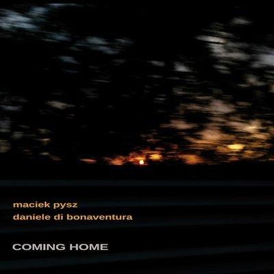 MACIEK PYSZ & DANIELE DI BONAVENTURA   «Coming home»
