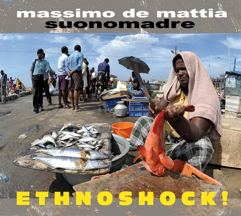 MASSIMO DE MATTIA 'SUONOMADRE'  -  «Ethnoshock!»