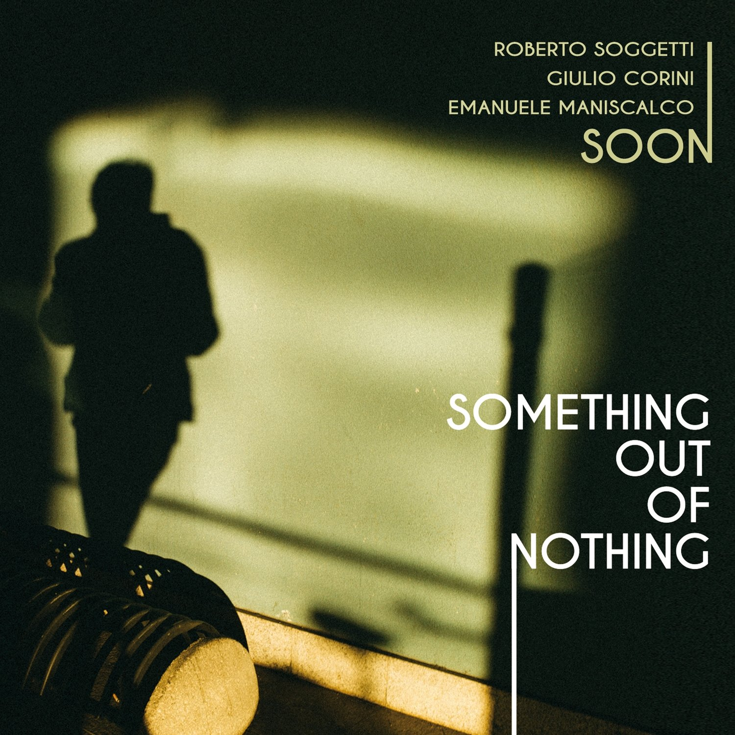 SOON – SOGGETTI/CORINI/MANISCALCO  «Something out of nothing»