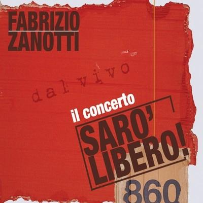 FABRIZIO ZANOTTI   «Sarò libero! il concerto»