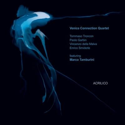 VENICE CONNECTION QUARTET feat. M.TAMBURINI   «Acrilico»