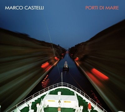 MARCO CASTELLI   «Porti di mare»