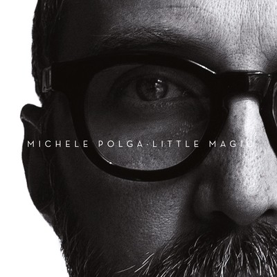 MICHELE POLGA  «Little magic»