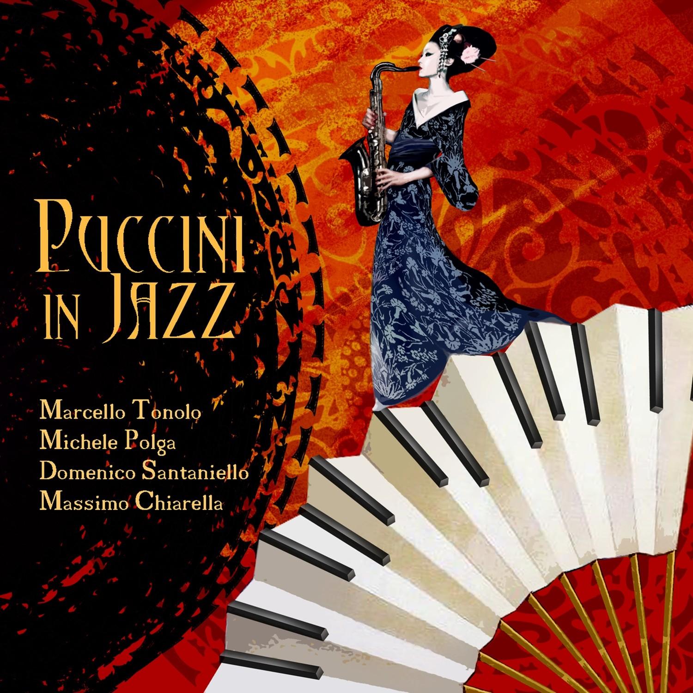 MARCELLO TONOLO; MICHELE POLGA; DOMENICO SANTANIELLO; MASSIMO CHIARELLA    «Puccini in Jazz»