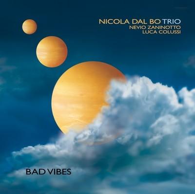 NICOLA DAL BO TRIO   «Bad vibes»