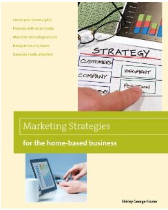 Marketing Strategies for the Home-Based Business, 2nd ed.