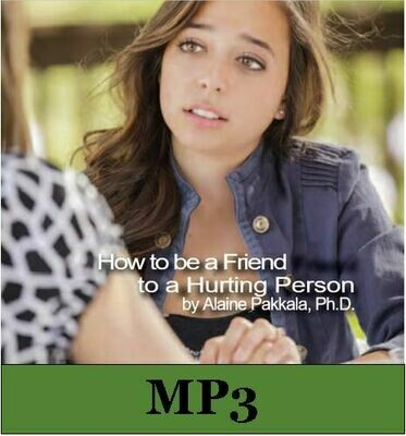 How to Be a Friend to a Hurting Person, MP3 - by Alaine Pakkala, Ph.D.