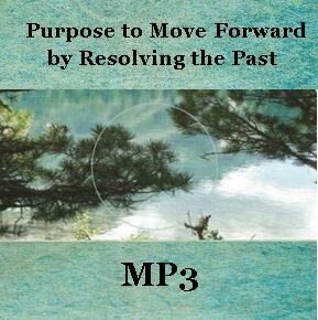 Purpose to Move Forward by Resolving the Past, MP3 - by Alaine Pakkala, Ph.D.