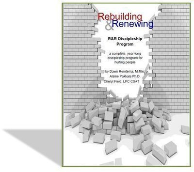 Rebuilding & Renewing- Discipleship Program by Dawn Remtema, M.Min., Cheryl Fields, LPC CSAT and Alaine Pakkala, Ph.D.