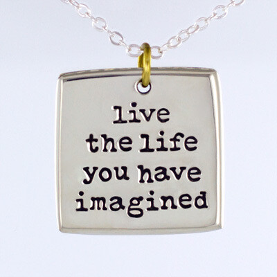 Live The Life You Have Imagined Necklace