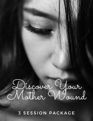 3 Session Package - Discover Your Mother Wound