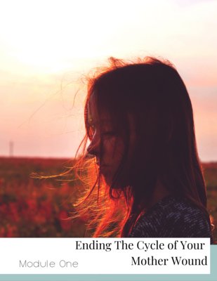 Group Sessions - Ending The Cycle of Your Mother Wound - Module One