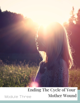 Group Sessions - Ending The Cycle of Your Mother Wound - Module Three