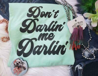 DON'T DARLIN' ME DARLIN' TEE