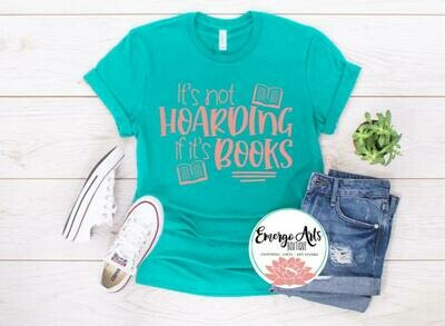 Its Not Hoarding If Its Books Tee