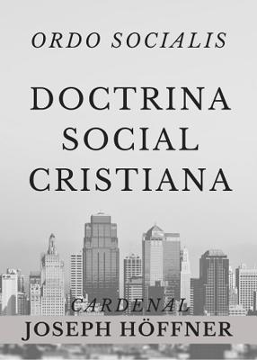 ORDO SOCIALIS - DOCTRINA SOCIAL CRISTIANA - CARDENAL JOSEPH HOFFNER