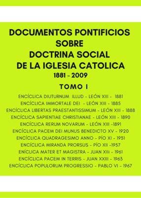 DOCUMENTOS PONTIFICIOS SOBRE DOCTRINA SOCIAL DE LA IGLESIA 1881 - 2009  TOMO I