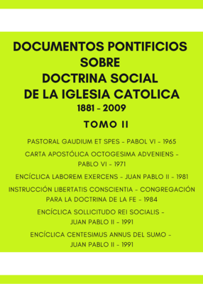 DOCUMENTOS PONTIFICIOS SOBRE DOCTRINA SOCIAL DE LA IGLESIA 1881 - 2009 TOMO II
